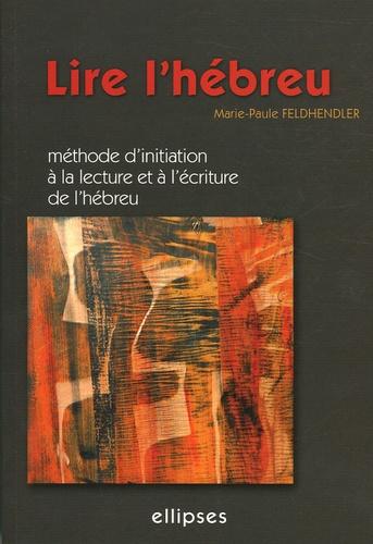 Marie-Paule Feldhendler - Lire l'hébreu - Méthode d'initiation à la lecture et à l'écriture de l'hébreu.