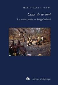 Marie-Paule Ferry - Ceux de la nuit - Les sorciers tenda au Sénégal oriental.