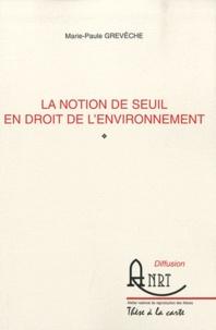 Marie-Paule Grevèche - La notion de seuil en droit de l'environnement.