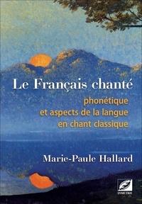 Marie-Paule Hallard - Le français chanté - Phonétique et aspects de la langue en chant classique.