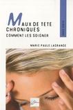 Marie-Paule Lagrange - Maux de tête chroniques - Comment les soigner.