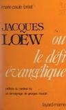 Marie-Paule Préat et Georges Hourdin - Jacques Lœw - Ou Le défi évangélique.