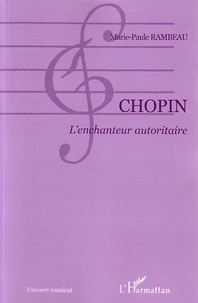 Marie-Paule Rambeau - Chopin : l'enchanteur autoritaire.