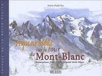 Marie-Paule Roc - Aquarelles sur le tour du Mont-Blanc - Edition bilingue français-anglais.