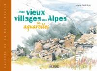 Marie-Paule Roc - Mes vieux villages des Alpes en aquarelles.