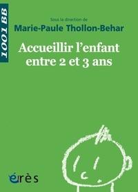 Marie-Paule Thollon-Behar - Accueillir l'enfant entre 2 et 3 ans.