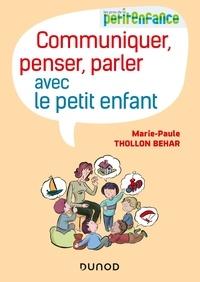 Marie-Paule Thollon-Behar - Communiquer, penser, parler avec le petit enfant.