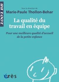 Marie-Paule Thollon-Behar - La qualité du travail en équipe - Pour une meilleure qualité d'accueil de la petite enfance.
