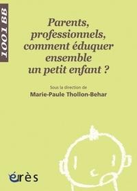 Marie-Paule Thollon-Behar et Marie-Claude Blanc - Parents, professionnels, comment éduquer ensemble un petit enfant ?.