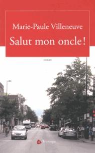 Marie-Paule Villeneuve - Salut mon oncle !.
