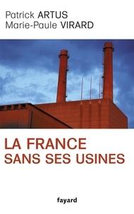 Marie-Paule Virard et Patrick Artus - La France sans ses usines.