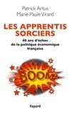 Marie-Paule Virard et Patrick Artus - Les apprentis sorciers - 40 ans d'échec de la politique économique française.
