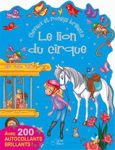 Marie-Paule Zierski - Le lion du cirque - Avec 200 autocollants brillants !.
