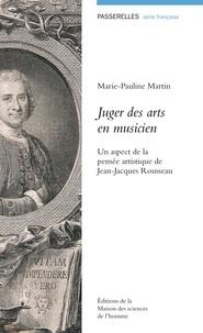 Marie Pauline Martin - Juger des arts en musicien - Un aspect de la pensée artistique de Jean-Jacques Rousseau.