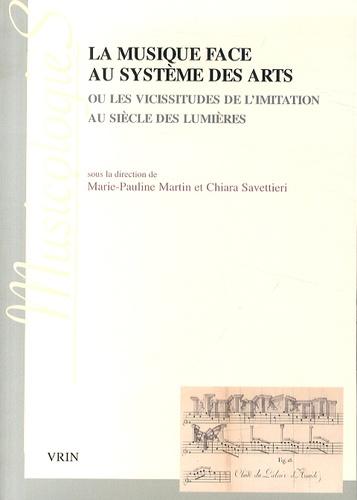 Marie-Pauline Martin et Chiara Savettieri - La musique face au système des arts ou les vicissitudes de l'imitation au siècle des Lumières.