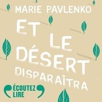 Marie Pavlenko et Delphine Cogniard - Et le désert disparaîtra.