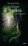 Marie Pavlenko - Le livre de Saskia Tome 2 : L'Epreuve.