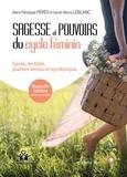 Marie Penelope Pérès et Sarah-Maria LeBlanc - Sagesse et pouvoirs du cycle féminin - Santé, fertilité, plantes amies et symbolique.