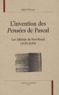 Marie Pérouse - L'invention des Pensées de Pascal - Les éditions de Port-Royal (1670-1678).