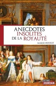 Marie Petitot - Anecdotes insolites de la royauté.