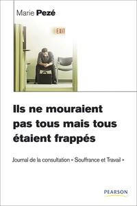 """Marie Pezé - Ils ne mouraient pas tous mais tous étaient frappés - Journal de la consultation """"Souffrance et Travail"""" 1997-2008."""