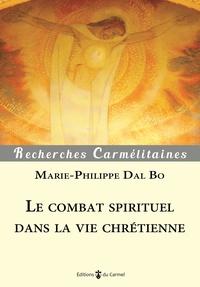 Marie-Philippe Dal Bo - Le combat spirituel dans la vie chrétienne.