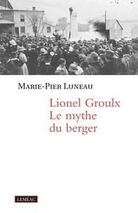 Marie-Pier Luneau - Lionel Groulx. Le mythe du berger.