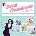 Marie Pieroni et Isabelle Kessedjian - Serial crocheteuses - 15 défis au crochet relevés par les blogueuses.