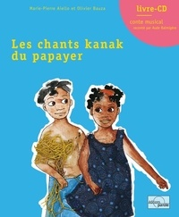 Marie-Pierre Aiello et Olivier Bauza - Les chants kanak du papayer. 1 CD audio