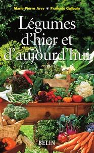 Marie-Pierre Arvy et François Gallouin - Légumes d'hier et d'aujourd'hui.