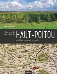 Marie-Pierre Baudry - Histoire du vignoble du Haut-Poitou du Moyen Age au XXe siècle.