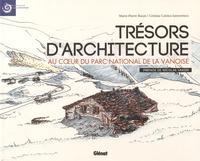 Marie-Pierre Bazan et Cristina Catinca Iancovescu - Trésors d'architecture - Au coeur du Parc national de la Vanoise.
