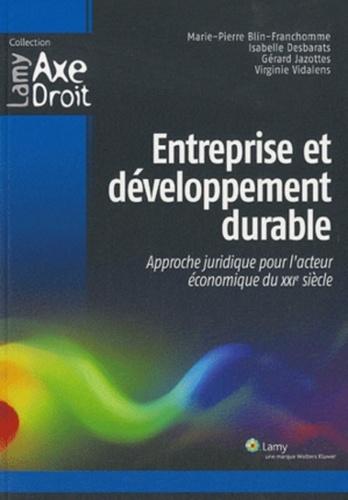 Marie-Pierre Blin-Franchomme et Isabelle Desbarats - Entreprise et développement durable - Approche juridique pour l'acteur économique du XXIe siècle.