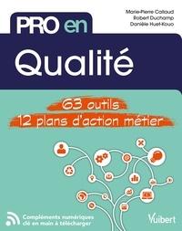 Marie-Pierre Callaud et Robert Duchamp - Pro en Qualité - 63 outils et 12 plans d'action.