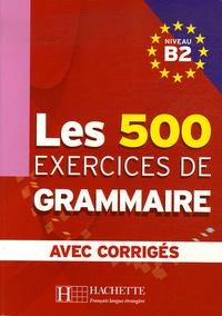 Marie-Pierre Caquineau-Gündüz - Les 500 exercices de Grammaire Niveau B2 - Avec corrigés.