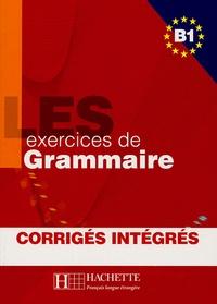 Marie-Pierre Caquineau-Gündüz et Yvonne Delatour - Les exercices de Grammaire B1 - Corrigés intégrés.