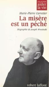 Marie-Pierre Carretier et Robert Laffont - La misère est un péché - Biographie de Joseph Wresinski.
