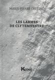 Marie-Pierre Cattino - Les larmes de Clytemnestre.