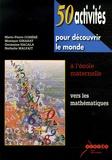 Marie-Pierre Cohéré et Monique Ginabat - 50 activités pour découvrir le monde à l'école maternelle - Vers les mathématiques. 1 Cédérom