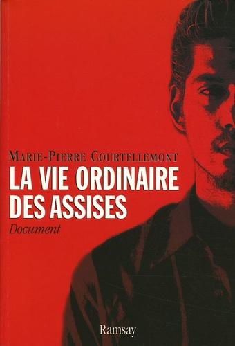 Marie-Pierre Courtellemont - La vie ordinaire des Assises.