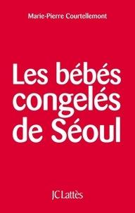 Marie-Pierre Courtellemont - Les bébés congelés de Séoul.