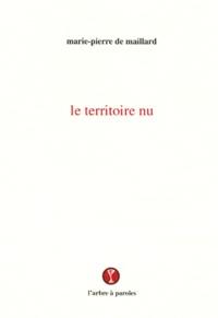 Marie-Pierre de Maillard - Le territoire nu.