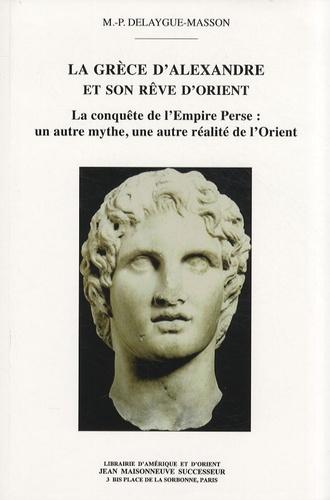 Marie-Pierre Delaygue-Masson - La Grèce d'Alexandre et son rêve d'Orient - La conquête de l'empire perse : un autre mythe, une autre réalité de l'Orient.