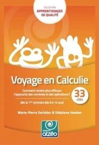 Marie-Pierre Deridder et Stéphane Hoeben - Voyage en Calculie - 33 clés dès la 1ère primaire (de 6 à 14 ans).