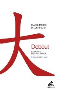 Marie-Pierre Dillenseger - Debout - La force de s'incarner.
