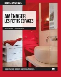 Marie-Pierre Dubois Petroff - Aménager les petits espaces.