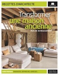 Marie-Pierre Dubois Petroff - Transformer une maison ancienne - Plus de 30 réalisations.