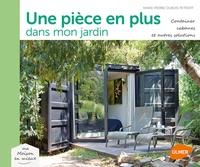 Marie-Pierre Dubois Petroff - Une pièce en plus dans le jardin - Containers, cabanes et autres solutions.