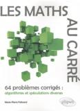 Marie-Pierre Falissard - Les maths au carré - 64 problèmes corrigés : algorithmes et spéculations diverses.