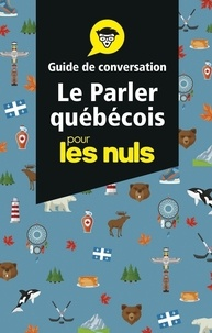 Marie-Pierre Gazaille et Marie-Lou Guévin - Le parler québécois pour les nuls - Guide de conversation.